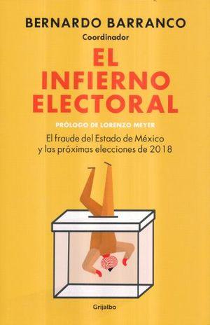 El infierno electoral. El fraude del Estado de México y las próximas elecciones de 2018