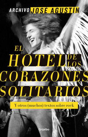 Archivo José Agustín: El hotel de los corazones solitarios. Y otros (muchos) textos sobre rock