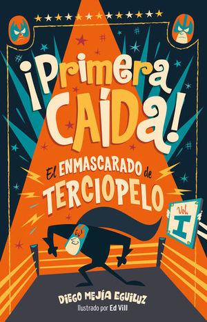 PRIMERA CAIDA. EL ENMASCARADO DE TERCIOPELO / VOL. 1