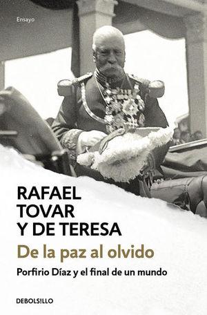 De la paz al olvido. Porfirio Díaz y el final de un mundo