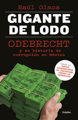 GIGANTE DE LODO. ODEBRECHT Y SU HISTORIA DE CORRUPCION EN MEXICO
