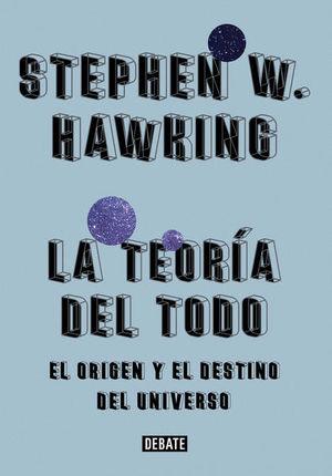 La teoría del todo. El origen y el destino del universo / 2 Ed.