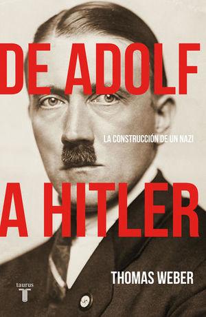 De Adolf a Hitler. La construcción de un Nazi