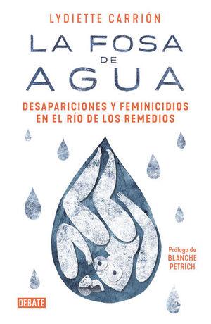 FOSA DEL AGUA, LA. DESAPARICIONES Y FEMINICIDIOS EN EL RIO DE LOS REMEDIOS