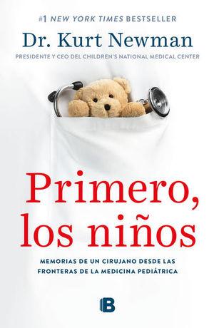 Primero, los niños. Memorias de un cirujano desde las fronteras de la medicina pediátrica
