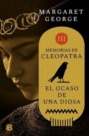 OCASO DE UNA DIOSA, EL. MEMORIAS DE CLEOPATRA 3