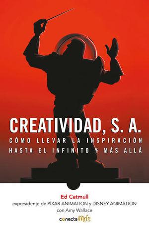 Creatividad, S.A. Cómo llevar la inspiración hasta el infinito y más allá / 2 Ed.