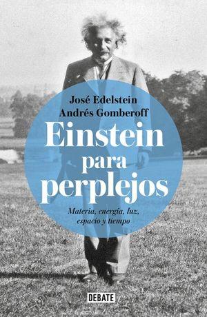 Einstein para perplejos. Materia, energía, luz, espacio y tiempo