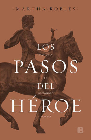 PASOS DEL HEROE, LOS. MEMORIA DE ALEJANDRO MAGNO