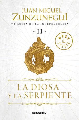 TRILOGIA DE LA INDEPENDENCIA 2. LA DIOSA Y LA SERPIENTE