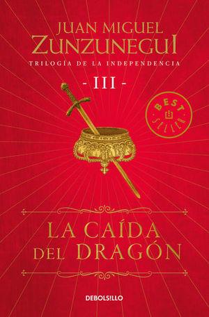 TRILOGIA DE LA INDEPENDENCIA 3. LA CAIDA DEL DRAGON