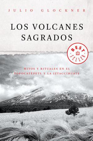 VOLCANES SAGRADOS, LOS. MITOS Y REALIDADES EN EL POPOCATEPETL Y LA IZTLACCIHUATL