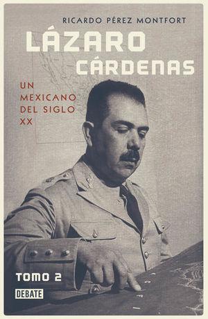 Lázaro Cárdenas. Un mexicano del siglo XX / Tomo 2