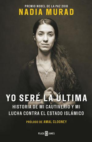 YO SERE LA ULTIMA. HISTORIA DE MI CAUTIVERIO Y MI LUCHA CONTRA EL ESTADO ISLAMICO