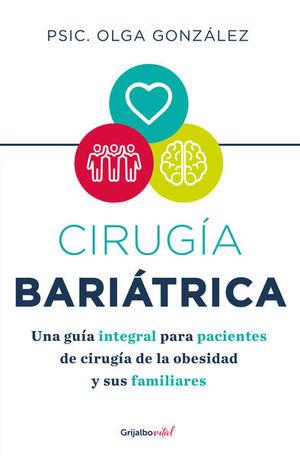 Cirugía bariátrica. Una guía integral para pacientes de cirugía de la obesidad y sus familiares