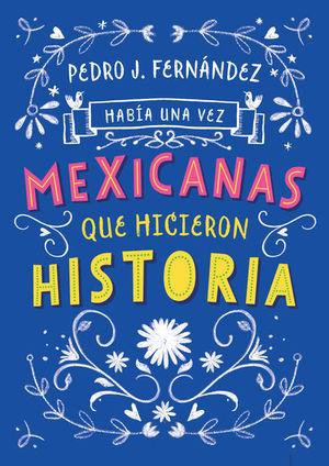 HABIA UNA VEZ MEXICANAS QUE HICIERON HISTORIA