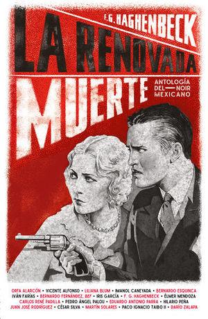RENOVADA MUERTE, LA. ANTOLOGIA DEL NOIR MEXICANO