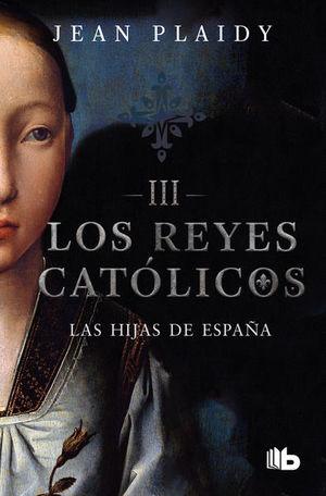 HIJAS DE ESPAÑA, LAS. LOS REYES CATOLICOS III