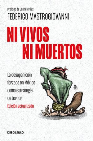 NI VIVOS NI MUERTOS. LA DESAPARICION FORZADA EN MEXICO COMO ESTRATEGIA DE TERROR