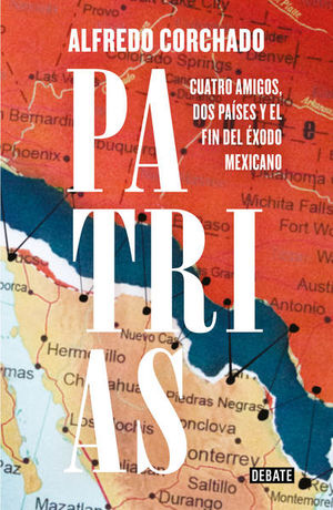 Patrias. Cuatro amigos dos paises y el fin del exodo mexicano