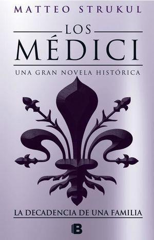 Los Médici / Una gran novela histórica. La decadencia de una familia