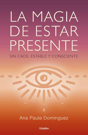 MAGIA DE ESTAR PRESENTE, LA. SIN CAOS ESTABLE Y CONSCIENTE