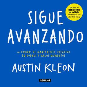 SIGUE AVANZANDO. 10 FORMAS DE MANTENERTE CREATIVO EN BUENOS Y MALOS MOMENTOS