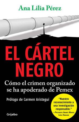 El cártel negro. Cómo el crimen organizado se ha apoderado de Pemex / 2 Ed.