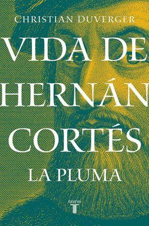 Vida de Hernán Cortés. La pluma / 2 Ed.