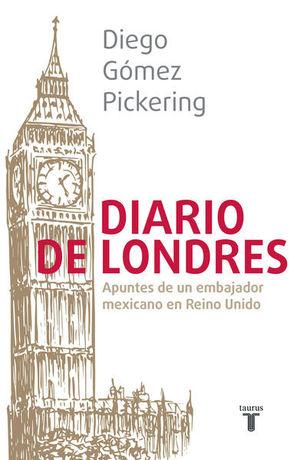 Diario de Londres. Apuntes de un embajador mexicano en Reino Unido