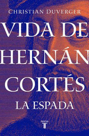 Vida de Hernán Cortés. La espada / 2 Ed.