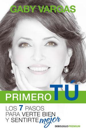 PRIMERO TU. LOS 7 PASOS PARA VERTE BIEN Y SENTIRTE MEJOR / 2 ED.