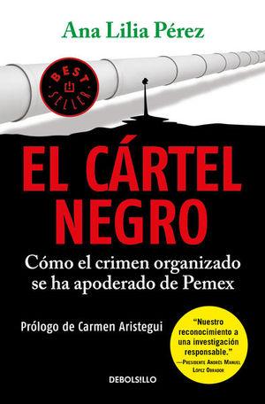 El cártel negro. Cómo el crimen organizado se ha apoderado de Pemex