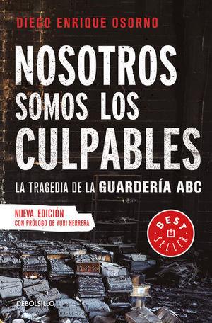 NOSOTROS SOMOS LOS CULPABLES. LA TRAGEDIA DE LA GUARDERIA ABC