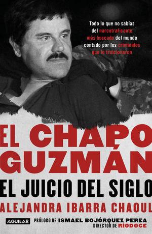 CHAPO GUZMAN, EL. EL JUICIO DEL SIGLO