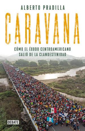 CARAVANA. COMO EL EXODO CENTROAMERICANO SALIO DE LA CLANDESTINIDAD
