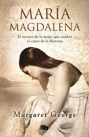María Magdalena. El secreto de la mujer que cambió el curso de la Historia