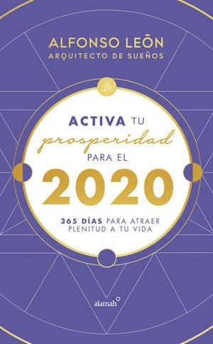 ACTIVA TU PROSPERIDAD PARA EL 2020. 365 DIAS PARA ATRAER PLENITUD A TU VIDA / PD.