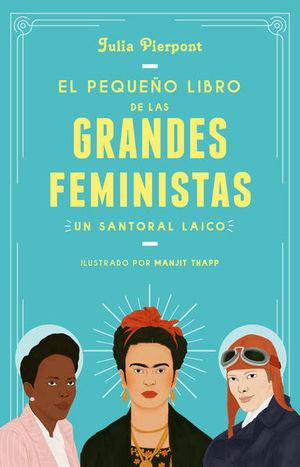 PEQUEÑO LIBRO DE LAS GRANDES FEMINISTAS, EL. UN SANTORAL LAICO