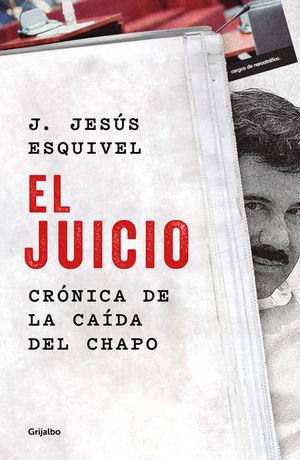 JUICIO, EL. CRONICA DE LA CAIDA DEL CHAPO