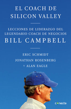 COACH DE SILICON VALLEY, EL. LECCIONES DE LIDERAZGO DEL LEGENDARIO COACH DE NEGOCIOS BILL CAMPBELL
