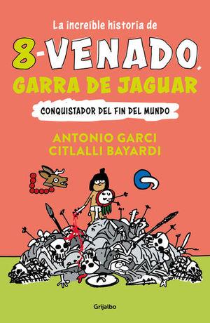 INCREIBLE HISTORIA DE 8 VENADO GARRA DE JAGUAR, LA. CONQUISTADOR DEL FIN DEL MUNDO