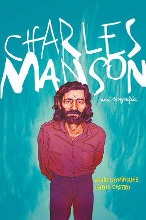 CHARLES MANSON. UNA BIOGRAFIA