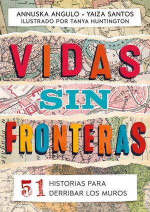 VIDAS SIN FRONTERAS. 51 HISTORIAS PARA DERRIBAR LOS MUROS