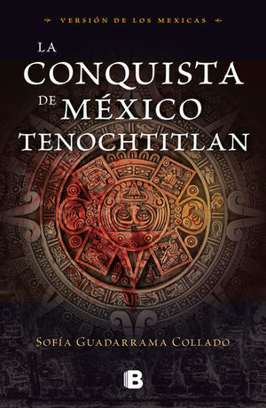 CONQUISTA DE MEXICO TENOCHTITLAN, LA. VERSION DE LOS MEXICAS