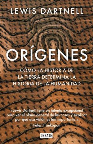 ORIGENES. COMO LA HISTORIA DE LA TIERRA DETERMINA LA HISTORIA DE LA HUMANIDAD