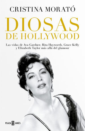 Diosas de Hollywood. Las vidas de Ava Gardner, Rita Hayworth, Grace Kelly y Elizabeth Taylor más allá del glamour