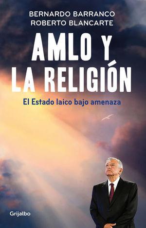 AMLO Y LA RELIGION. EL ESTADO LAICO BAJO