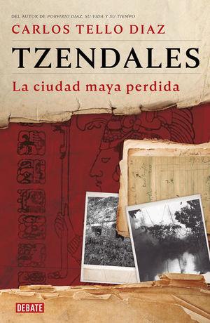 Tzendales. La ciudad maya perdida
