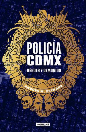 Policía CDMX. Héroes y demonios